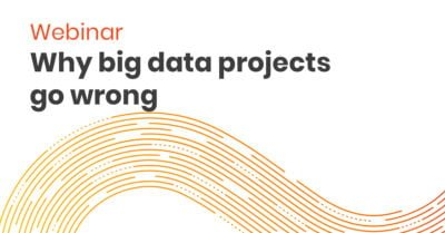 Webinar Why big data projects go wrong