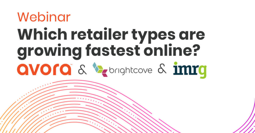 Webinar IMRG Which Retail Types Growing Fastest Online With Brightcove
